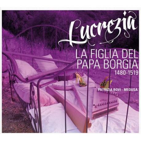 LUCREZIA..... La figlia del papa Borgia 1480-1519